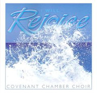 I Will Rejoice CD by Covenant Chamber Choir
