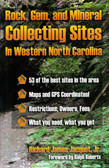 Rock, Gem, & Mineral Collecting Sites in Western North Carolina by Richard James Jacquot, Jr.