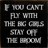 If you can't fly with the big girls stay off the broom!