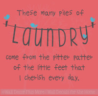 These Many Piles of Laundry Pitter Patter Little Feet Wall Quotes Vinyl Wall Decals