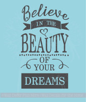 Believe In Beauty Of Your Dreams Inspirational Wall Art Decal Quote
