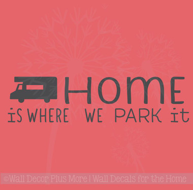 Home Is Where We Park It Wall Decals Vinyl Letters Stickers RV Camper Home Decor Quote