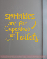 Sprinkles for Cupcakes not Toilets Funny Vinyl Lettering Stickers Wall Decals Art Bath Decor Quote-Mustard