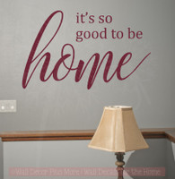It's So Good To Be Home Family Wall Sticker Vinyl Lettering Decals Kitchen Quotes-Burgundy