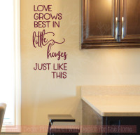 Love Grows Best In Little Houses Family Vinyl Stickers Wall Decals Burgundy