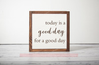 Today is a Good Day Quote on Framed Wood Sign Choc