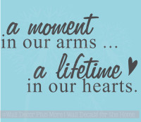 A Moment In Our Arms...A Lifetime In Our Hearts Vinyl Decal Quote for the Loss of  A Young Child
