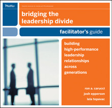 Bridging the Leadership Divide: Building High-Performance Leadership Relationships Across Generations Facilitator's Guide Deluxe Set