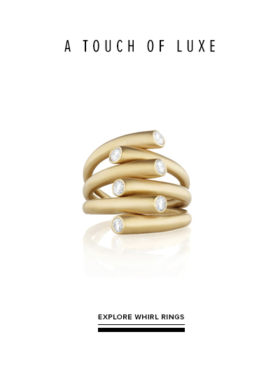 A touch of luxe; Explore Whirl Rings
