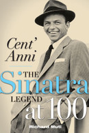 Cent'Anni: The Sinatra Legend at 100 by Richard Muti