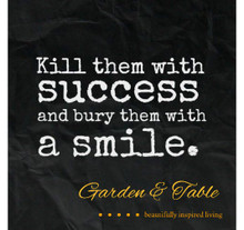 Kill them with success and bury them with a smile #Quotes