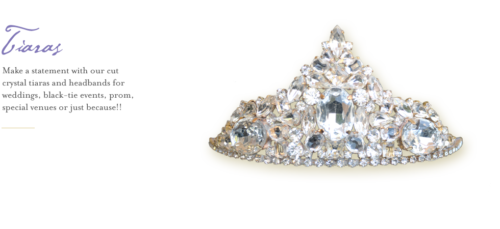 Make a statement with our cut crystal tiaras and headbands for weddings, black-tie events, prom, special venues or just because!!