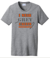 I Wear Grey for Calvin Ladies Tee