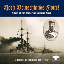 Hoch Deutschlands Flotte! Music of the Kaiser's Navy, 1907-1917 (BH0918)  The mighty dreadnoughts and battle cruisers of Kaiser Wilhelm II's navy sail again in this magnificent, FIRST-EVER compilation from Brandenburg Historica!  This unique CD presents TWENTY-FIVE marches, songs, ceremonies and dramatic scenes from the GOLDEN AGE of German sea power, with PERIOD performances by illustrious units of the Imperial German Navy, as well as other leading military- and civilian bands, singers and choruses of Wilhelmian Germany.