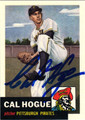 CAL HOGUE PITTSBURGH PIRATES AUTOGRAPHED BASEBALL CARD #30913A