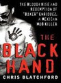 """The Black Hand: The Bloody Rise and Redemption of """"Boxer"""" Enriquez, a Mexican Mob Killer  (Chris Blatchford)"""