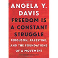Freedom is a Constant Struggle  (Angela Y. Davis)