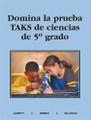 Domina la prueba TAKS de ciencias de 5o grado