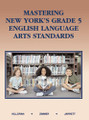 MASTERING NEW YORK'S GRADE 5 ENGLISH LANGUAGE ARTS STANDARDS