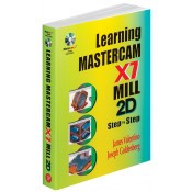 INDUSTRIAL PRESS Learning Mastercam X7 Mill 2D Step by Step - 3486-0