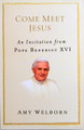 Come Meet Jesus An Invitation From Pope Benedict XVI