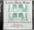 Latin High Mass for Nostalgic Catholics CD