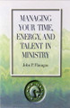 Managing Your Time, Energy, and Talent in Ministry