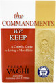 Commandments We Keep: A Catholic Guide to Living a Moral Life