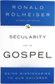 Secularity and the Gospel - Being Missionaries To Our Children