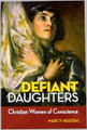 Defiant Daughters Christian Women of Conscience