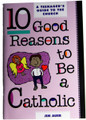 10 Good Reasons To Be A Catholic - A Teenager's Guide To The Church