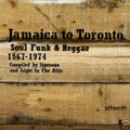 Jamaica to Toronto:Soul,Funk & Reggae '67-74-new CD