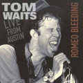 TOM WAITS-ROMEO BLEEDING:LIVE IN AUSTIN '78-NEW LP