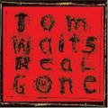 TOM WAITS-REAL GONE-DARK POETIC JAZZY BLUES-NEW CD