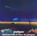 PERIGEO-Abbiamo Tutti un Blues Da Piangere-70s Italian progressive/jazz rock-LP