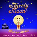 THIRSTY MOON-LUNAR ORBIT:LIVE AT STAGGE'S HOTEL-NEW CD