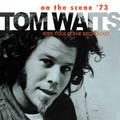TOM WAITS-ON THE SCENE '73 KPFK FOLK SCENE BROADCAST-NEW CD