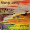 Terry Friend-Strange Journey-The Anthology Part 1:The Early Years-NEW CD