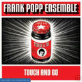 Frank Popp Ensemble-Touch & Go-new CD