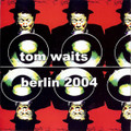 Tom Waits-Berlin 2004-LIVE-NEW 2CD