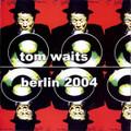 Tom Waits-Berlin 2004-LIVE-NEW 2CD
