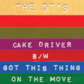 DT's‎-Cake Driver / Got This Thing On The Move-NEW SINGLE 7""
