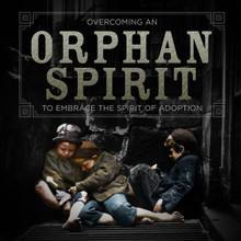 Overcoming An Orphan Spirit MP3