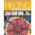 Ruth B. McDowell's Piecing Workshop