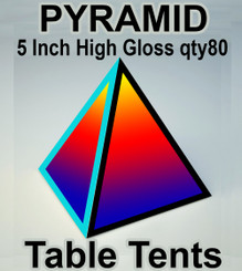 pyramid table tent 5 Inch High Gloss qty80