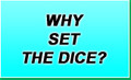 Why Set the Dice?