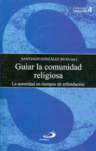 GUIAR LA COMUNIDAD RELIGIOSA. La autoridad en tiempos de refundación