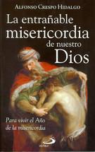 LA ENTRAÑABLE MISERICORDIA DE NUESTRO DIOS Para vivir el Año de la misericordia