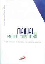 MANUAL DE MORAL CRISTIANA. Para la formación de discípulos misioneros de Jesucristo