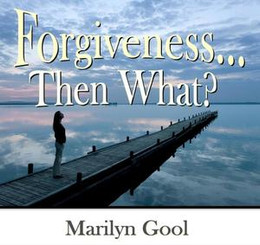 Forgiveness...Then What?